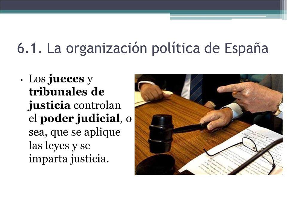 Los jueces y tribunales de justicia controlan el poder judicial, o sea, que se aplique las leyes y se imparta justicia. 6.1. La organización política