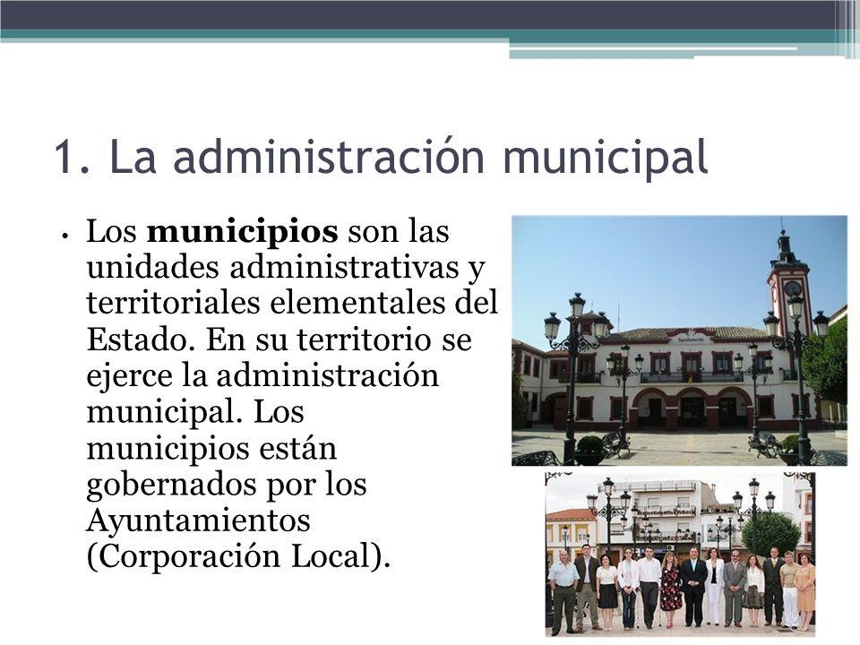 1. La administración municipal Los municipios son las unidades administrativas y territoriales elementales del Estado. En su territorio se ejerce la a