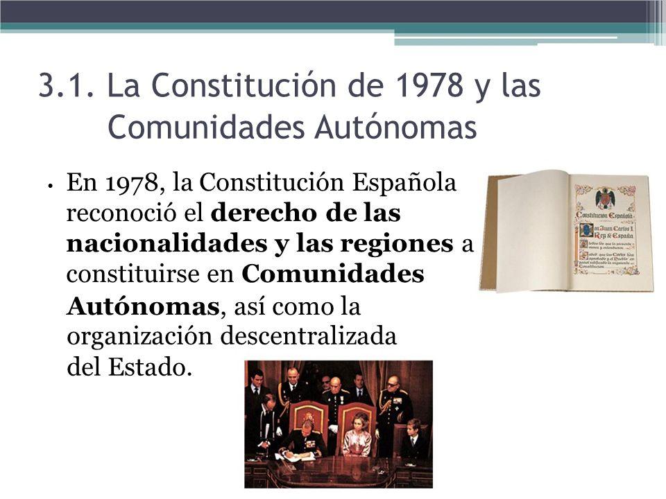 3.1. La Constitución de 1978 y las Comunidades Autónomas En 1978, la Constitución Española reconoció el derecho de las nacionalidades y las regiones a