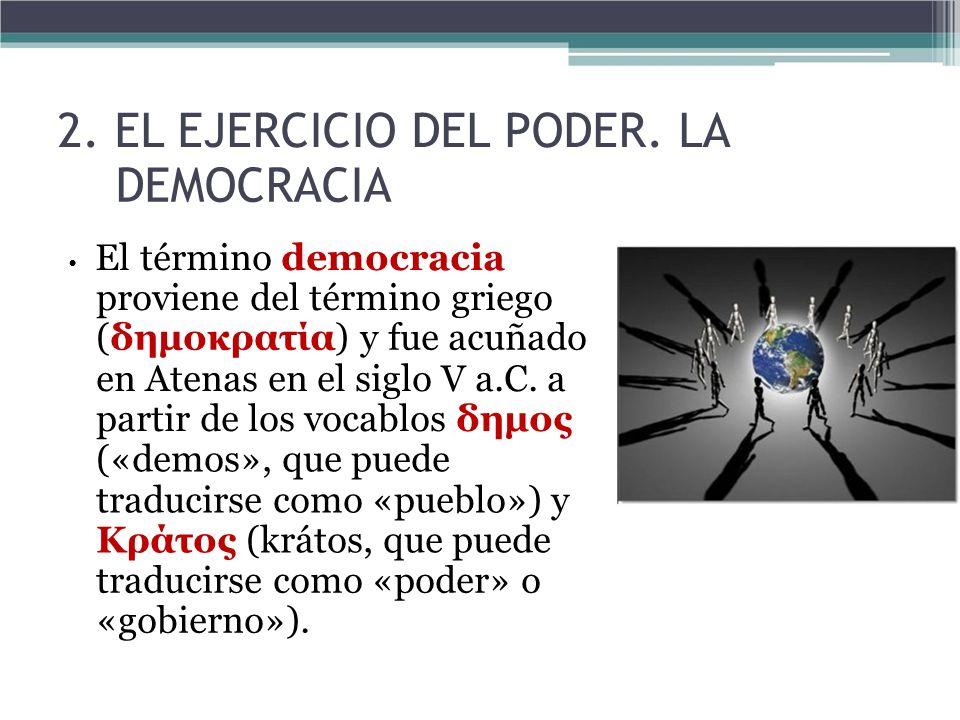 2. EL EJERCICIO DEL PODER. LA DEMOCRACIA El término democracia proviene del término griego (δημοκρατία) y fue acuñado en Atenas en el siglo V a.C. a p