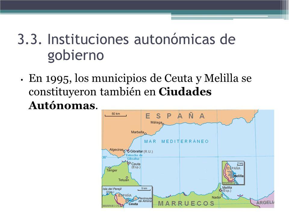 3.3. Instituciones autonómicas de gobierno En 1995, los municipios de Ceuta y Melilla se constituyeron también en Ciudades Autónomas.