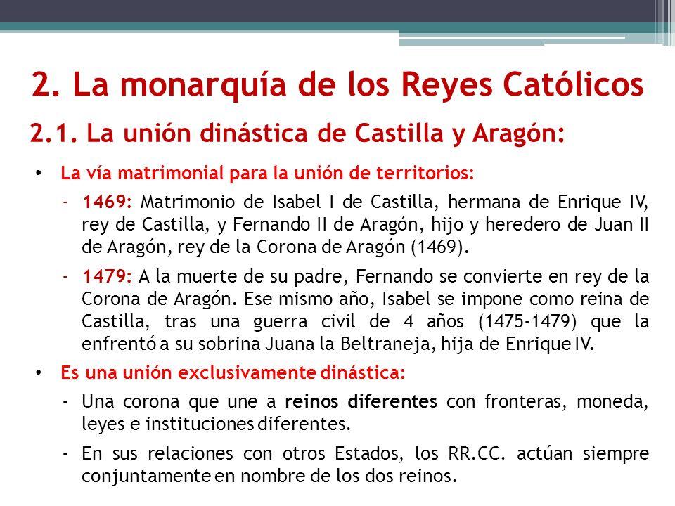 2.1. La unión dinástica de Castilla y Aragón: La vía matrimonial para la unión de territorios: -1469: Matrimonio de Isabel I de Castilla, hermana de E