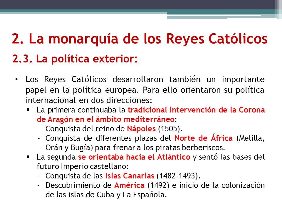 2. La monarquía de los Reyes Católicos 2.3. La política exterior: Los Reyes Católicos desarrollaron también un importante papel en la política europea