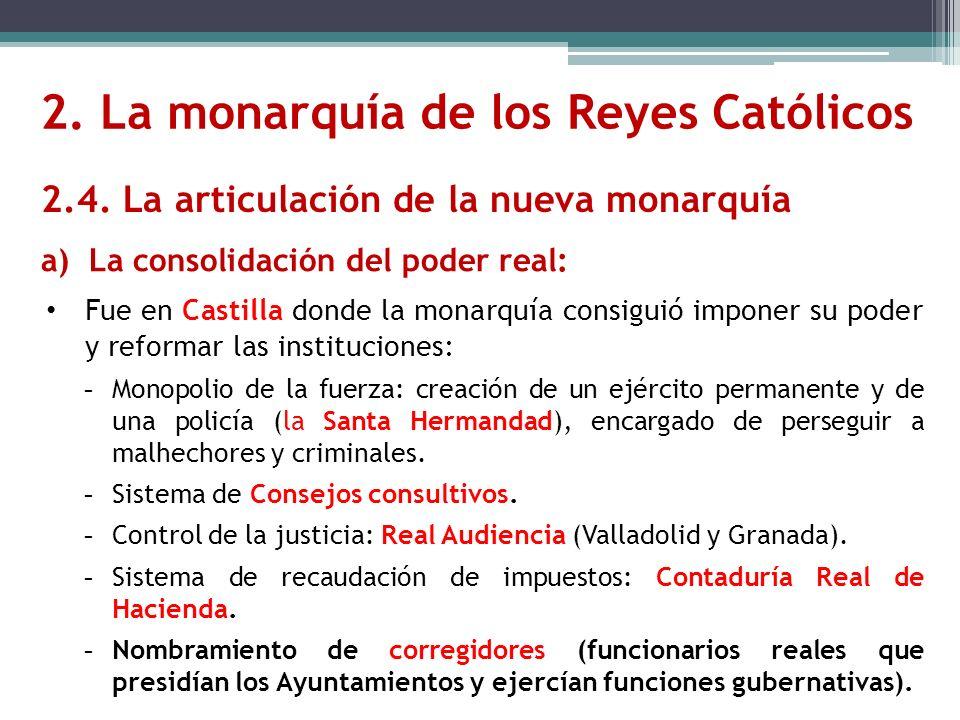 a) La consolidación del poder real: Fue en Castilla donde la monarquía consiguió imponer su poder y reformar las instituciones: - Monopolio de la fuer