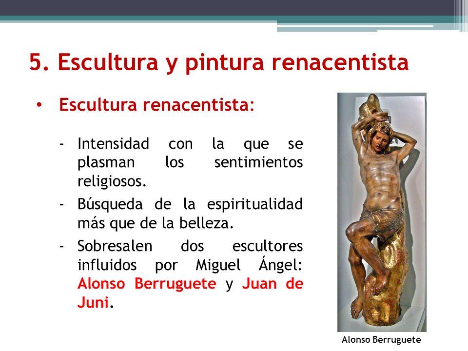 5. Escultura y pintura renacentista Escultura renacentista: -Intensidad con la que se plasman los sentimientos religiosos. -Búsqueda de la espirituali