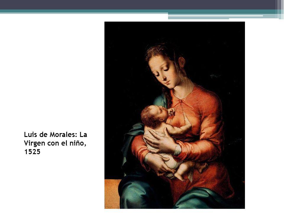 Luis de Morales Luis de Morales: La Virgen con el niño, 1525