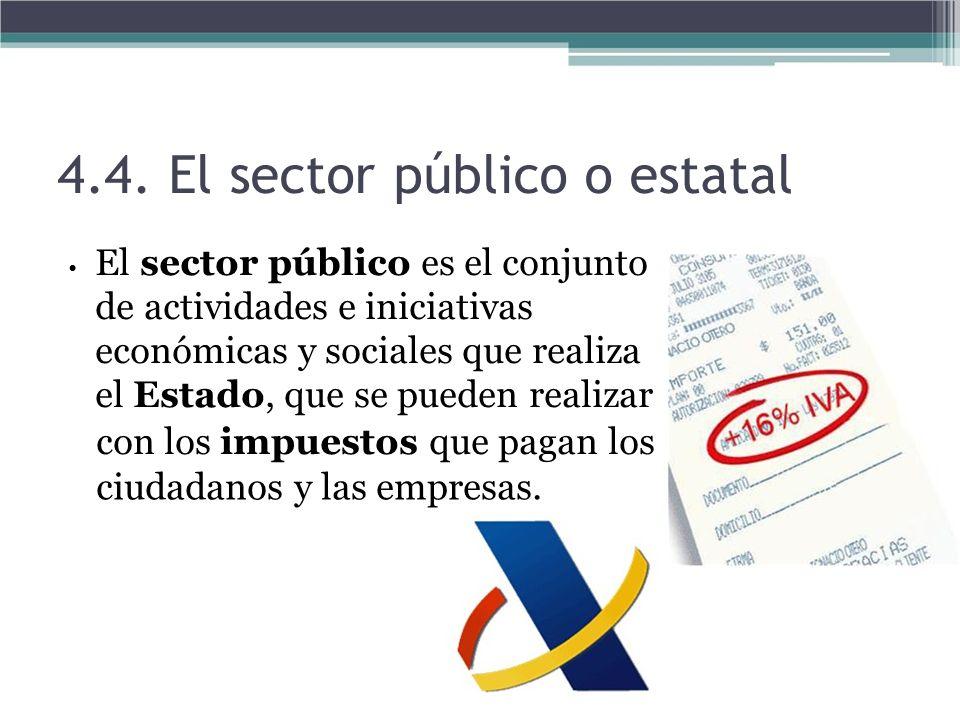 4.4. El sector público o estatal El sector público es el conjunto de actividades e iniciativas económicas y sociales que realiza el Estado, que se pue