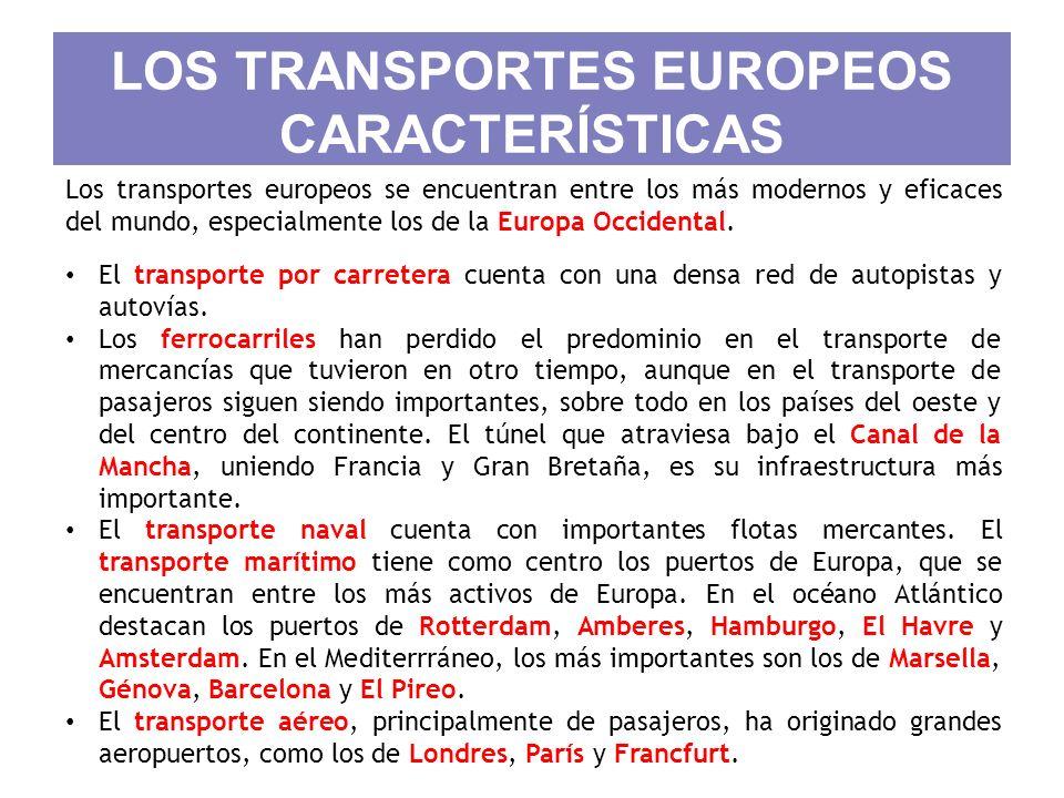 LOS TRANSPORTES EUROPEOS CARACTERÍSTICAS Los transportes europeos se encuentran entre los más modernos y eficaces del mundo, especialmente los de la E