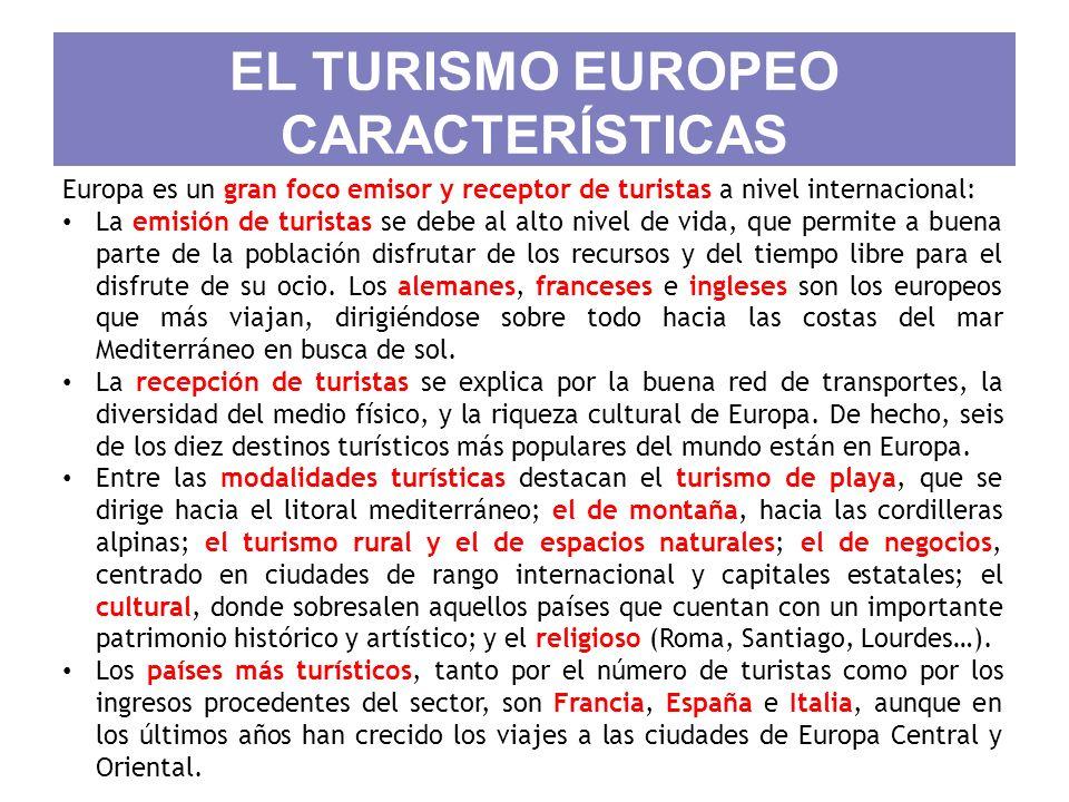 EL TURISMO EUROPEO CARACTERÍSTICAS Europa es un gran foco emisor y receptor de turistas a nivel internacional: La emisión de turistas se debe al alto