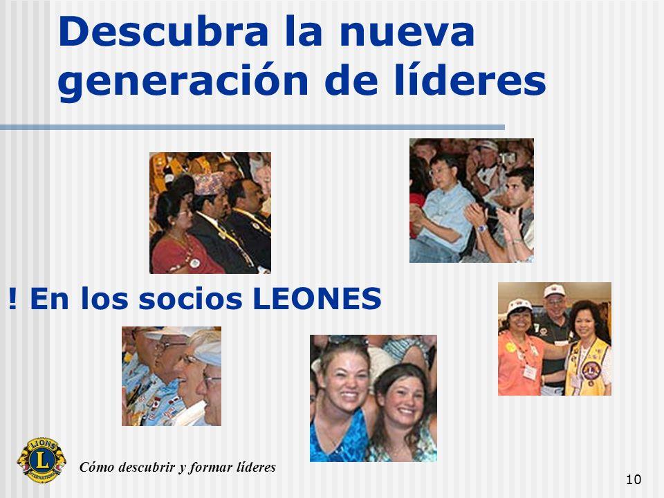 Cómo descubrir y formar líderes 10 Descubra la nueva generación de líderes ! En los socios LEONES
