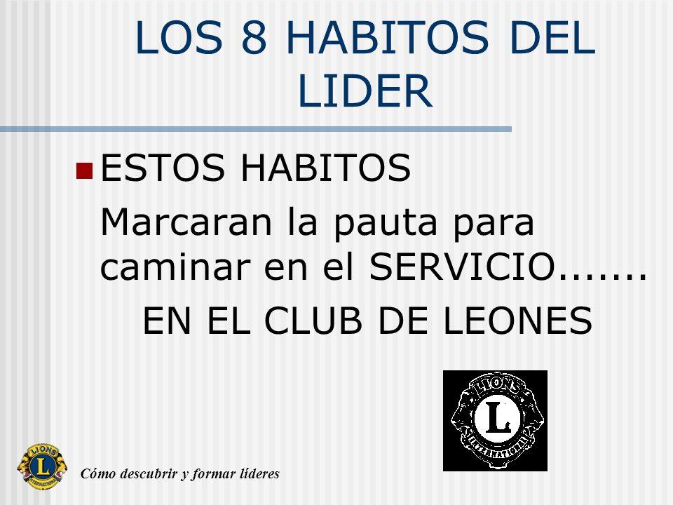 Cómo descubrir y formar líderes LOS 8 HABITOS DEL LIDER ESTOS HABITOS Marcaran la pauta para caminar en el SERVICIO.......