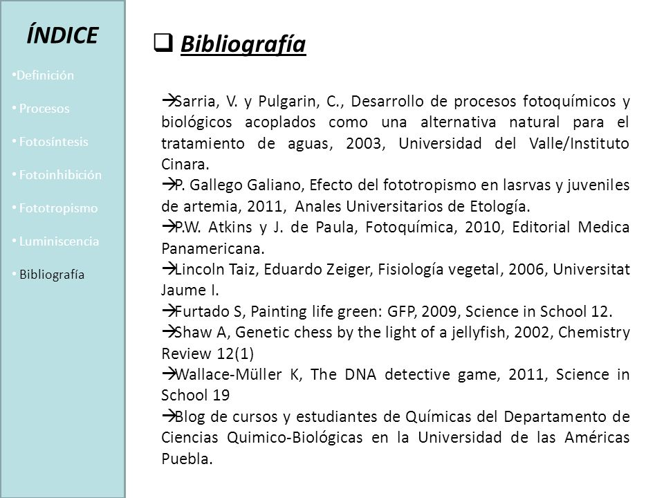 Bibliografía ÍNDICE Definición Procesos Fotosíntesis Fotoinhibición Fototropismo Luminiscencia Bibliografía Sarria, V.