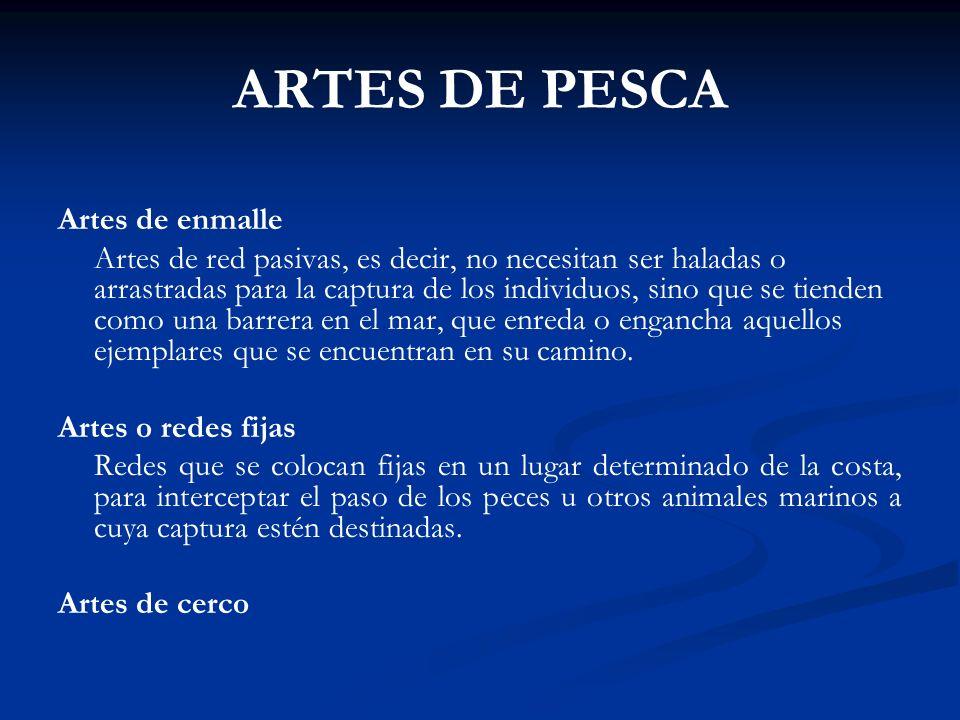 ARTES DE PESCA Artes de enmalle Artes de red pasivas, es decir, no necesitan ser haladas o arrastradas para la captura de los individuos, sino que se