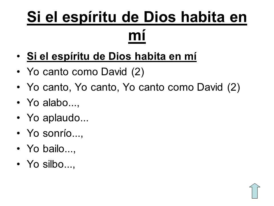 Si el espíritu de Dios habita en mí Yo canto como David (2) Yo canto, Yo canto, Yo canto como David (2) Yo alabo..., Yo aplaudo... Yo sonrío..., Yo ba