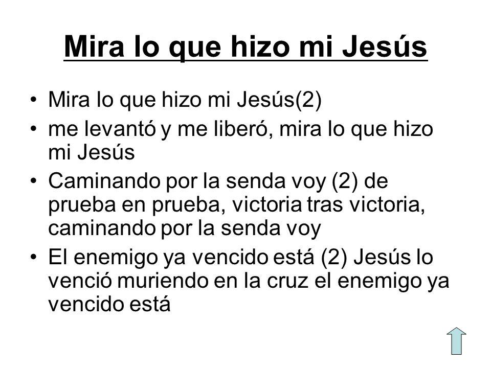 Mira lo que hizo mi Jesús Mira lo que hizo mi Jesús(2) me levantó y me liberó, mira lo que hizo mi Jesús Caminando por la senda voy (2) de prueba en p