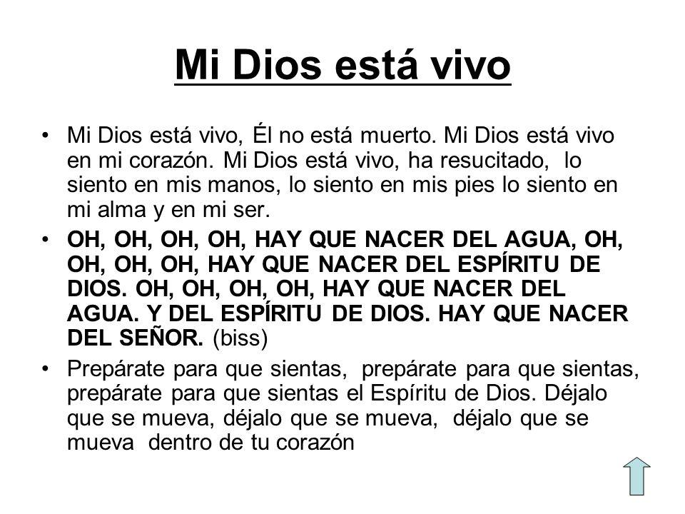 Mi Dios está vivo Mi Dios está vivo, Él no está muerto. Mi Dios está vivo en mi corazón. Mi Dios está vivo, ha resucitado, lo siento en mis manos, lo