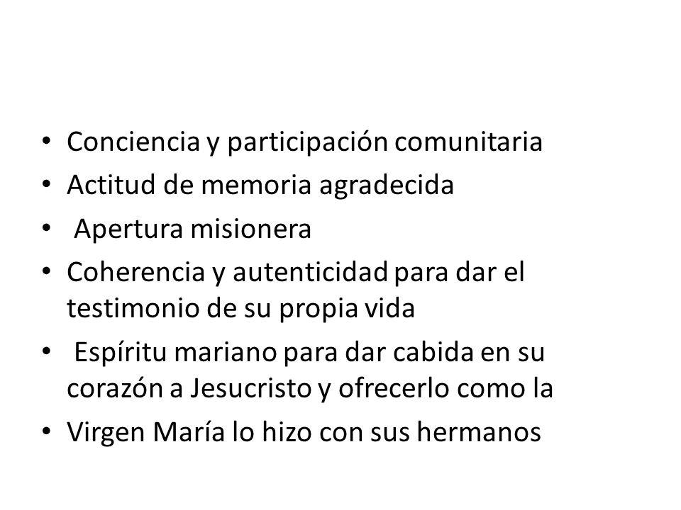 Conciencia y participación comunitaria Actitud de memoria agradecida Apertura misionera Coherencia y autenticidad para dar el testimonio de su propia