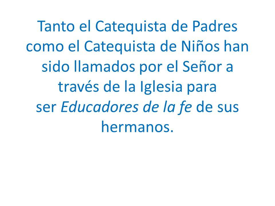 Tanto el Catequista de Padres como el Catequista de Niños han sido llamados por el Señor a través de la Iglesia para ser Educadores de la fe de sus he