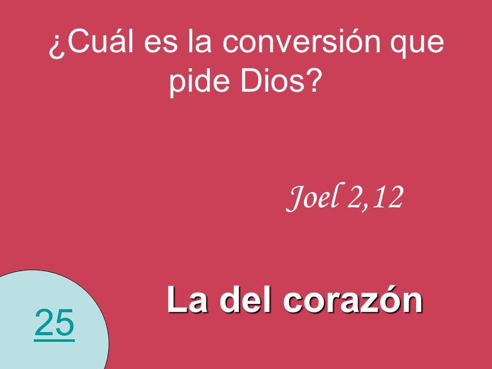 25 ¿Cuál es la conversión que pide Dios? La del corazón Joel 2,12