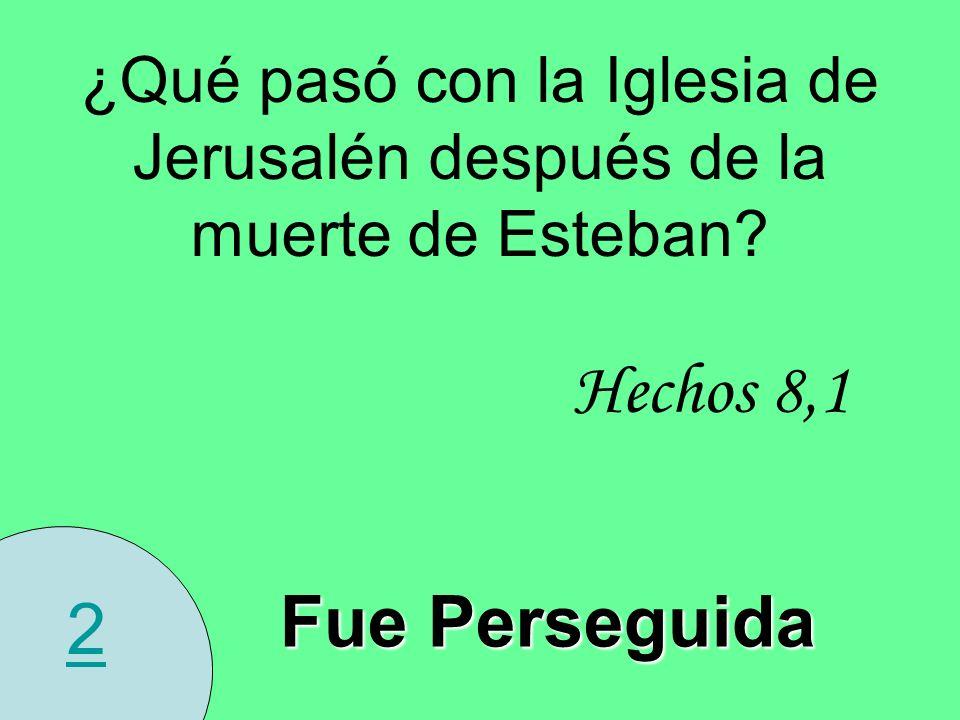 2 ¿Qué pasó con la Iglesia de Jerusalén después de la muerte de Esteban? Hechos 8,1 Fue Perseguida