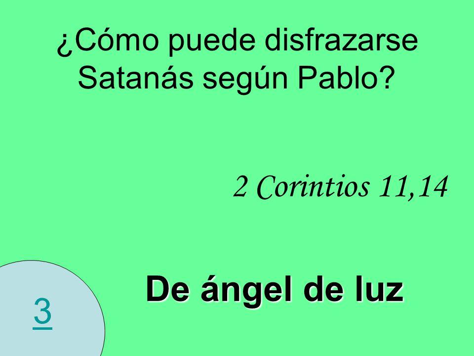 3 ¿Cómo puede disfrazarse Satanás según Pablo? 2 Corintios 11,14 De ángel de luz