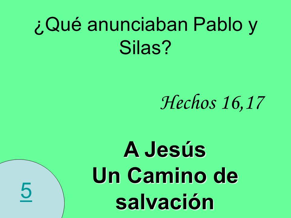 5 ¿Qué anunciaban Pablo y Silas? Hechos 16,17 A Jesús Un Camino de salvación