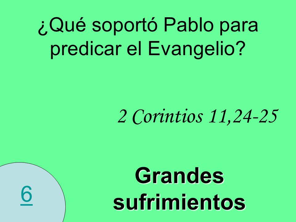 6 ¿Qué soportó Pablo para predicar el Evangelio? 2 Corintios 11,24-25 Grandes sufrimientos