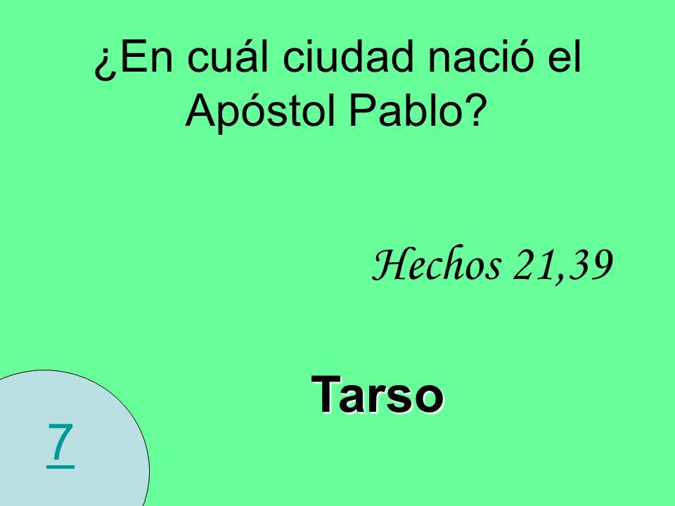 7 ¿En cuál ciudad nació el Apóstol Pablo? Hechos 21,39 Tarso