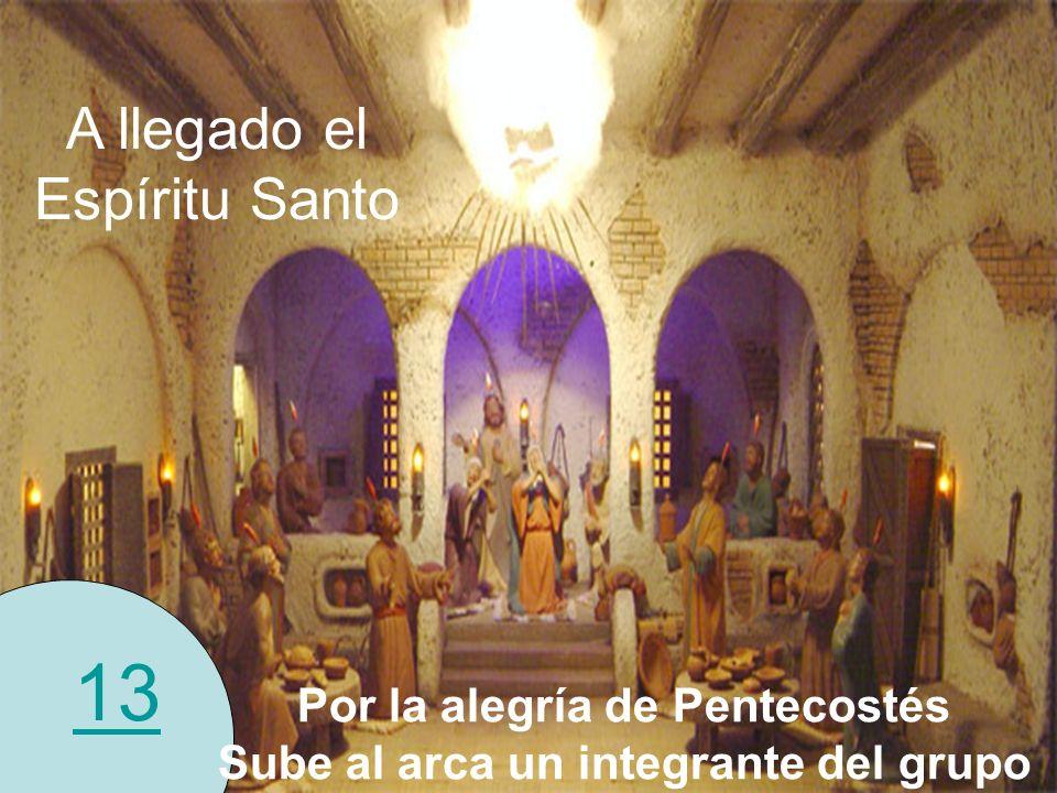 13 A llegado el Espíritu Santo Por la alegría de Pentecostés Sube al arca un integrante del grupo