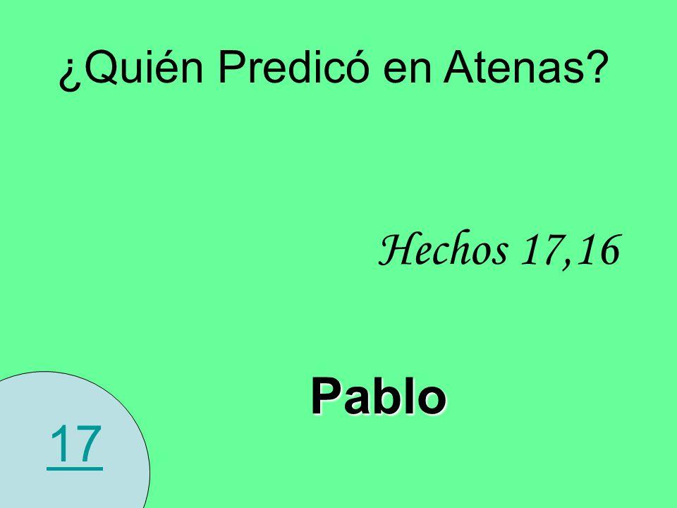 17 ¿Quién Predicó en Atenas? Hechos 17,16 Pablo