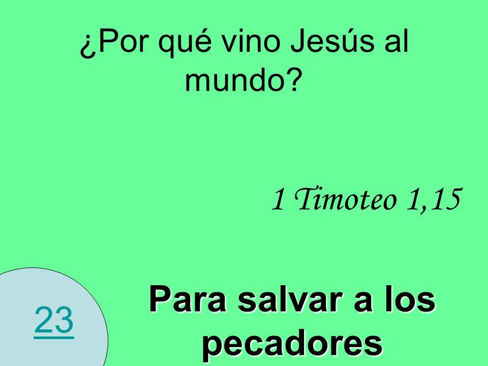 23 ¿Por qué vino Jesús al mundo? Para salvar a los pecadores 1 Timoteo 1,15