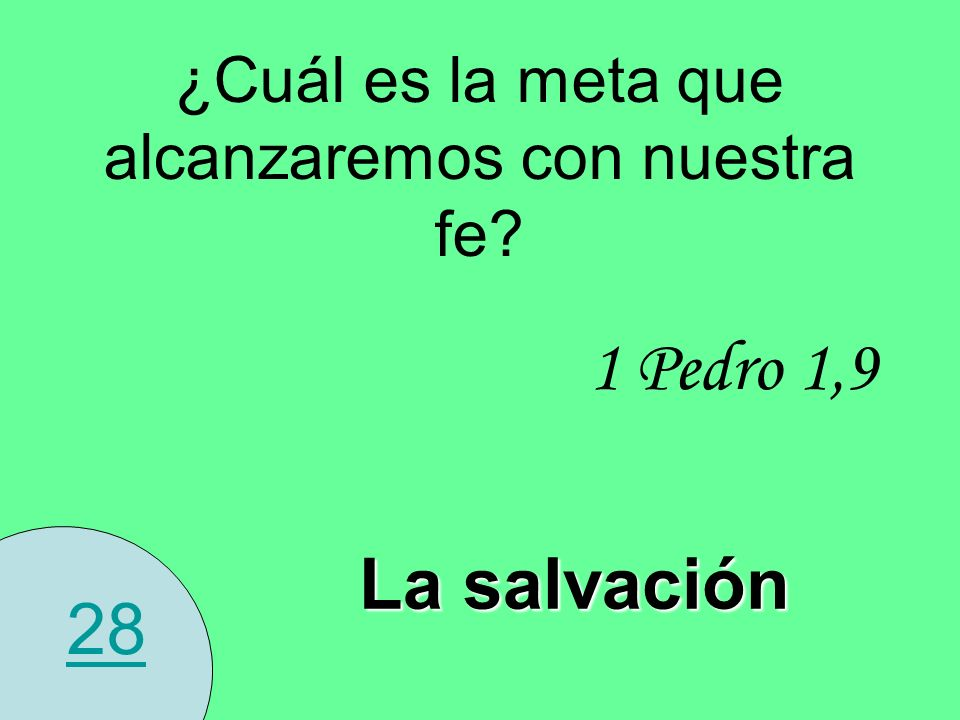 28 ¿Cuál es la meta que alcanzaremos con nuestra fe? La salvación 1 Pedro 1,9