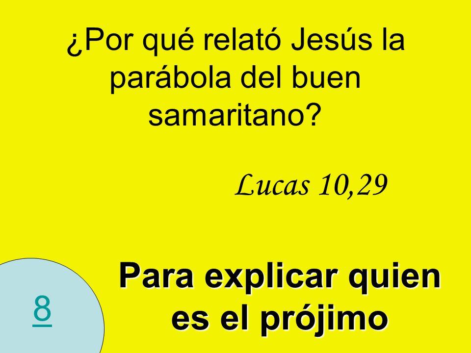 8 ¿Por qué relató Jesús la parábola del buen samaritano? Lucas 10,29 Para explicar quien es el prójimo