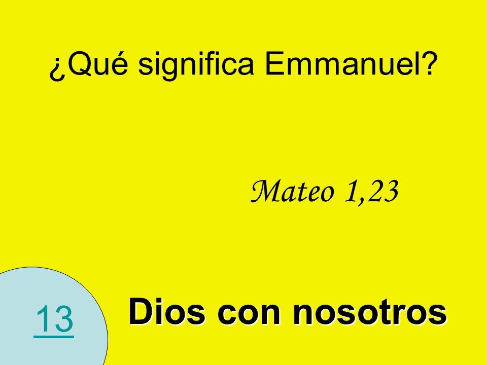 13 ¿Qué significa Emmanuel? Mateo 1,23 Dios con nosotros