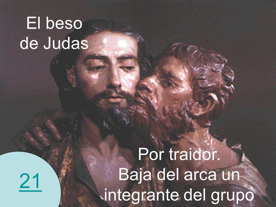 21 El beso de Judas Por traidor. Baja del arca un integrante del grupo