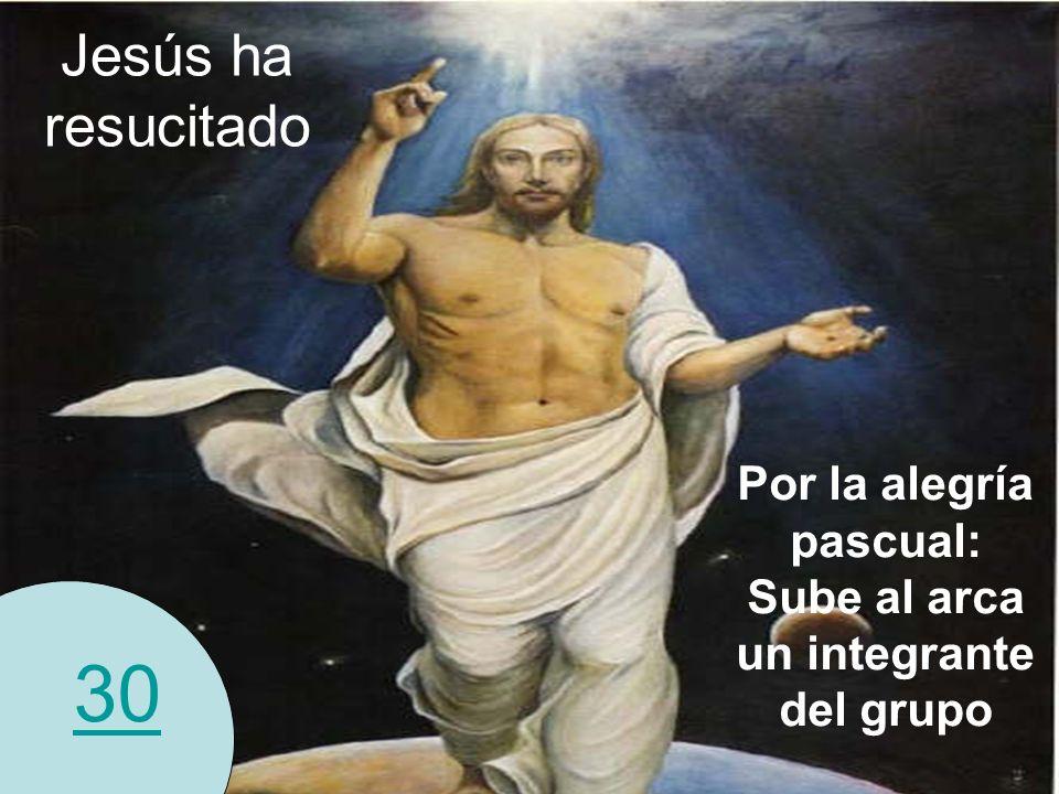 30 Jesús ha resucitado Por la alegría pascual: Sube al arca un integrante del grupo