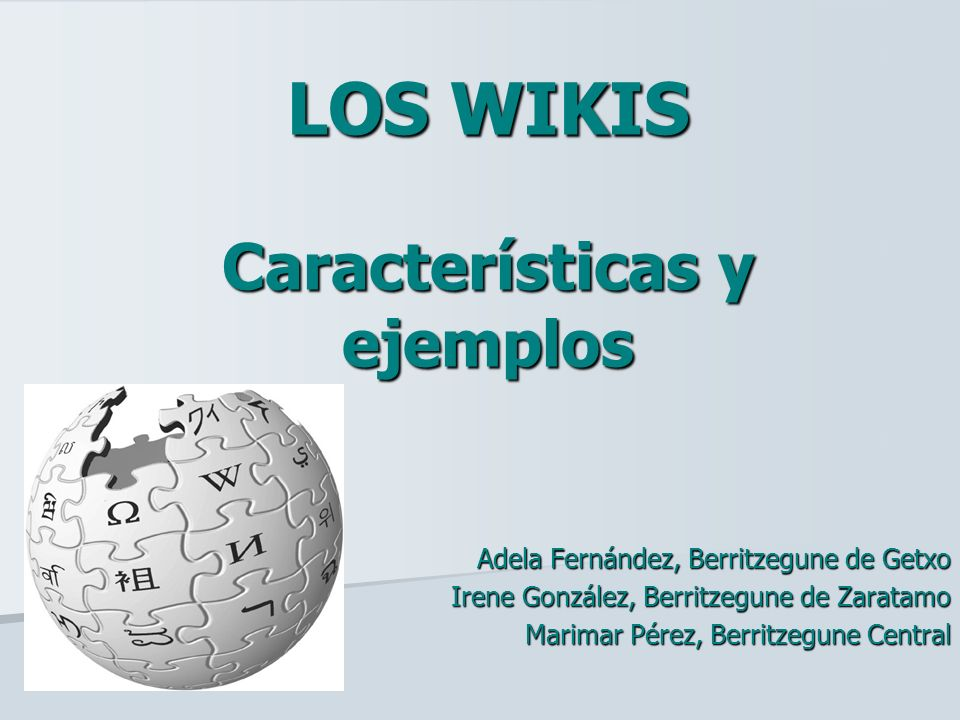LOS WIKIS Características y ejemplos Adela Fernández, Berritzegune de Getxo Irene González, Berritzegune de Zaratamo Marimar Pérez, Berritzegune Centr