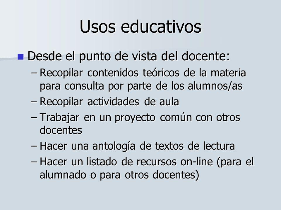 Usos educativos Desde el punto de vista del docente: Desde el punto de vista del docente: –Recopilar contenidos teóricos de la materia para consulta p