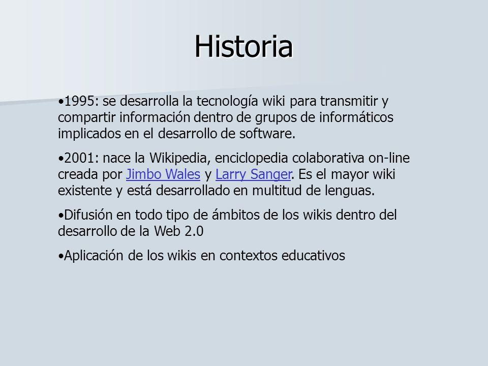 Historia 1995: se desarrolla la tecnología wiki para transmitir y compartir información dentro de grupos de informáticos implicados en el desarrollo d