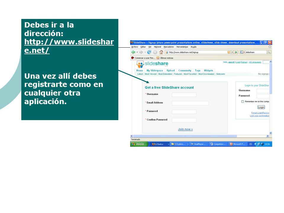 Debes ir a la dirección: http://www.slideshar e.net/ Una vez allí debes registrarte como en cualquier otra aplicación.