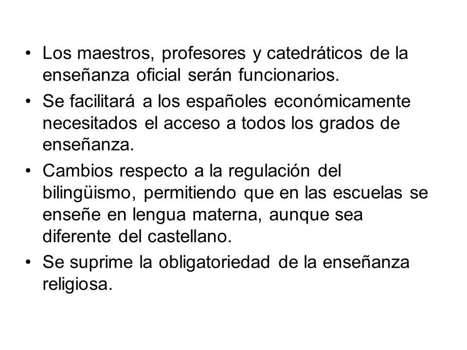 Los maestros, profesores y catedráticos de la enseñanza oficial serán funcionarios. Se facilitará a los españoles económicamente necesitados el acceso