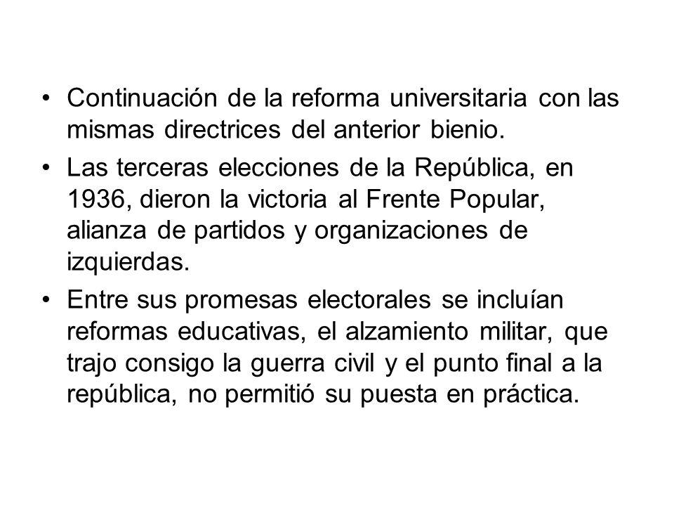 Continuación de la reforma universitaria con las mismas directrices del anterior bienio. Las terceras elecciones de la República, en 1936, dieron la v
