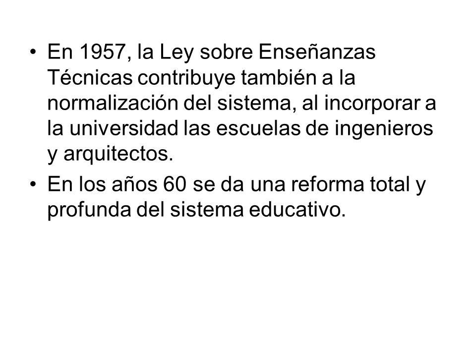 En 1957, la Ley sobre Enseñanzas Técnicas contribuye también a la normalización del sistema, al incorporar a la universidad las escuelas de ingenieros