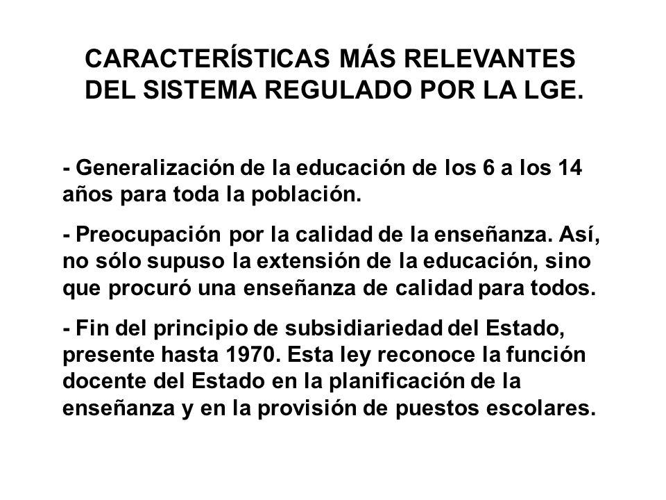 - Generalización de la educación de los 6 a los 14 años para toda la población. - Preocupación por la calidad de la enseñanza. Así, no sólo supuso la