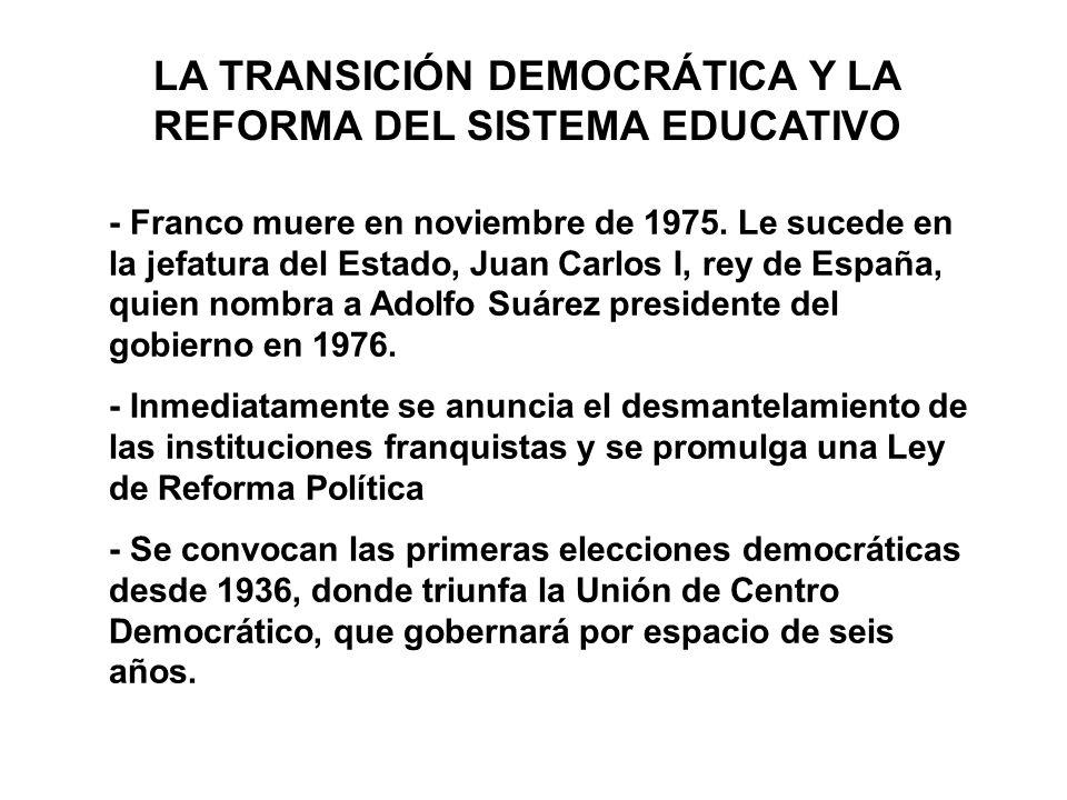 LA TRANSICIÓN DEMOCRÁTICA Y LA REFORMA DEL SISTEMA EDUCATIVO - Franco muere en noviembre de 1975. Le sucede en la jefatura del Estado, Juan Carlos I,