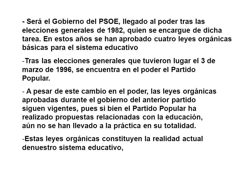 - Será el Gobierno del PSOE, llegado al poder tras las elecciones generales de 1982, quien se encargue de dicha tarea. En estos años se han aprobado c