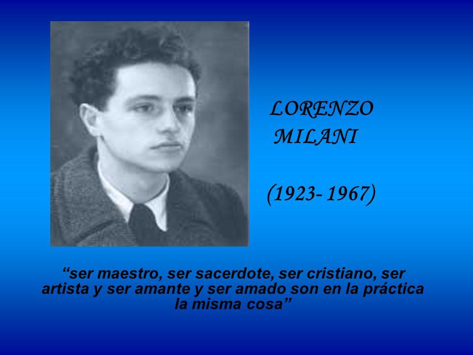 LORENZO MILANI (1923- 1967) ser maestro, ser sacerdote, ser cristiano, ser artista y ser amante y ser amado son en la práctica la misma cosa