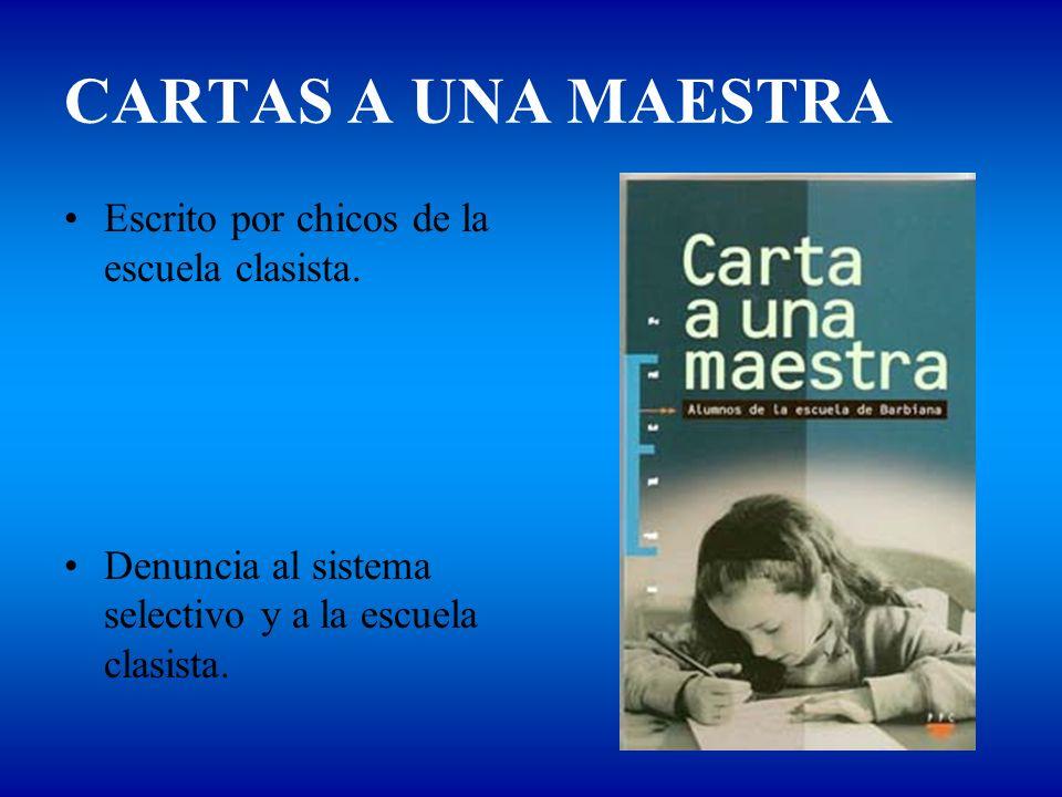 CARTAS A UNA MAESTRA Escrito por chicos de la escuela clasista. Denuncia al sistema selectivo y a la escuela clasista.