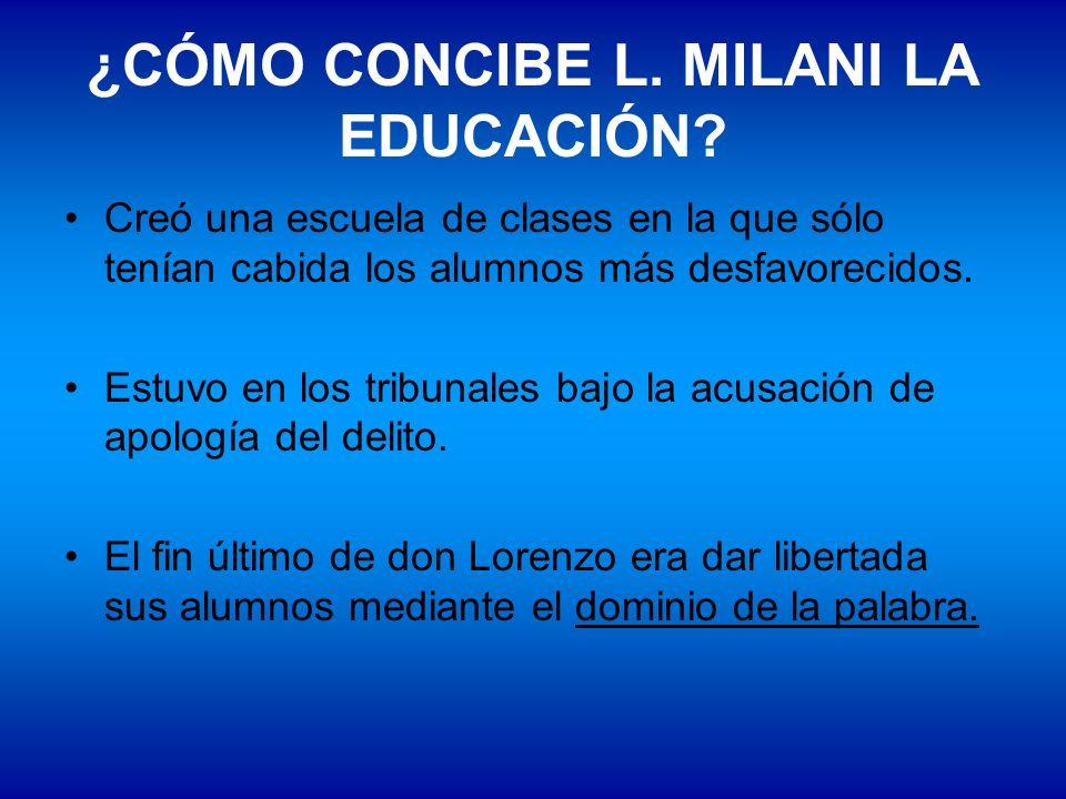 ¿CÓMO CONCIBE L. MILANI LA EDUCACIÓN? Creó una escuela de clases en la que sólo tenían cabida los alumnos más desfavorecidos. Estuvo en los tribunales