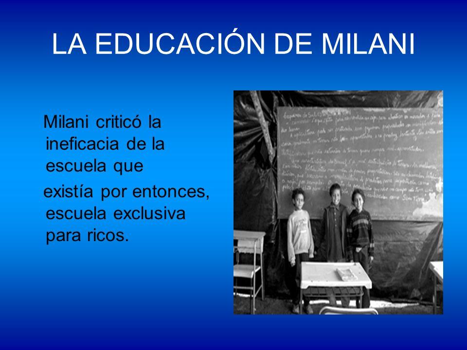LA EDUCACIÓN DE MILANI Milani criticó la ineficacia de la escuela que existía por entonces, escuela exclusiva para ricos.